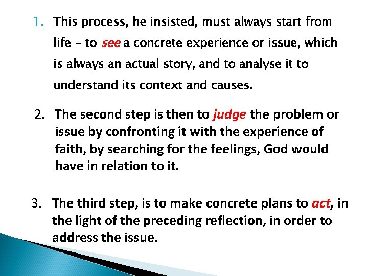 1. This process, he insisted, must always start from life - to see a