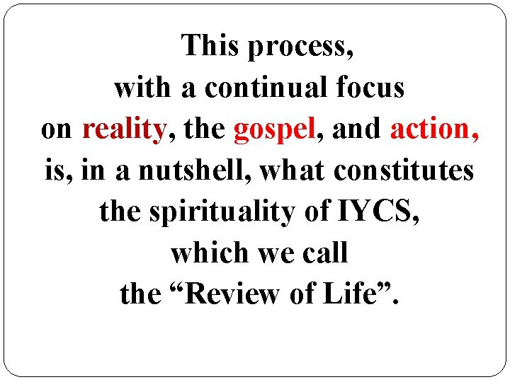 This process, with a continual focus on reality, the gospel, and action, is, in