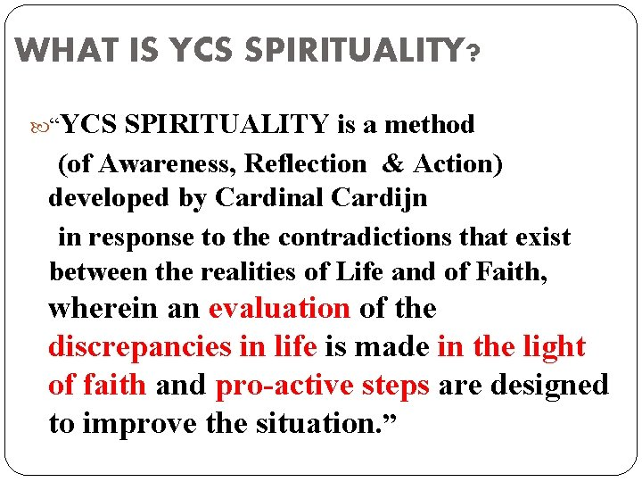 "WHAT IS YCS SPIRITUALITY? ""YCS SPIRITUALITY is a method (of Awareness, Reflection & Action)"