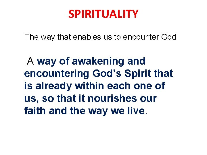 SPIRITUALITY The way that enables us to encounter God A way of awakening and