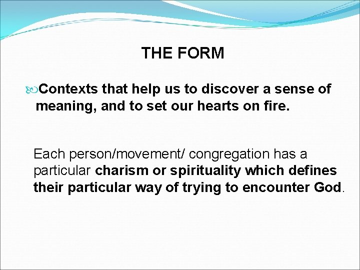 THE FORM Contexts that help us to discover a sense of meaning, and to