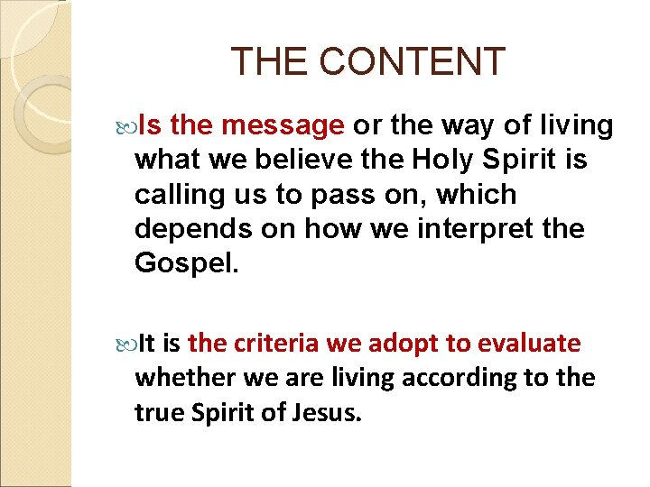 THE CONTENT Is the message or the way of living what we believe the
