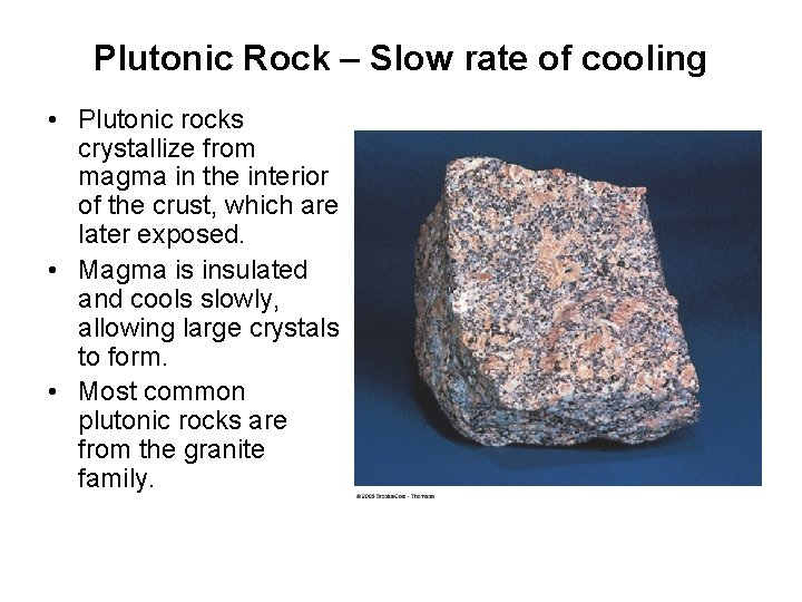 Plutonic Rock – Slow rate of cooling • Plutonic rocks crystallize from magma in