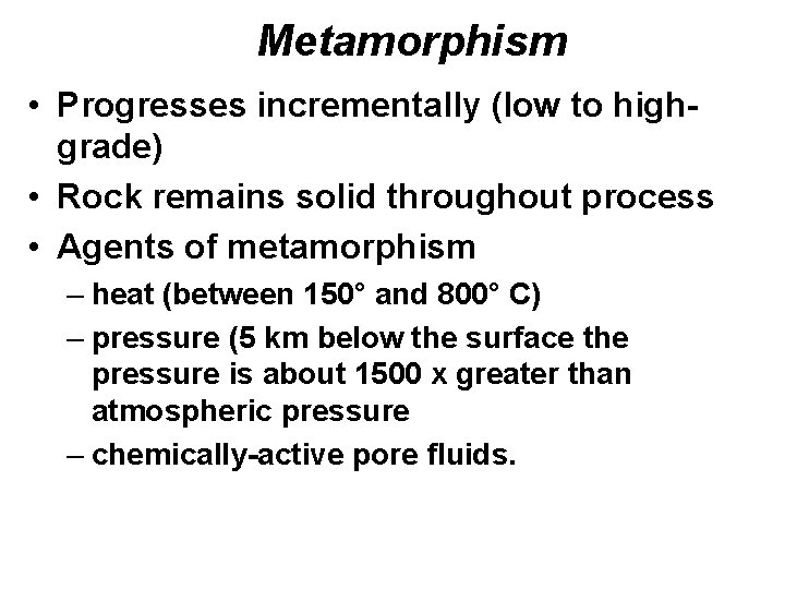 Metamorphism • Progresses incrementally (low to highgrade) • Rock remains solid throughout process •