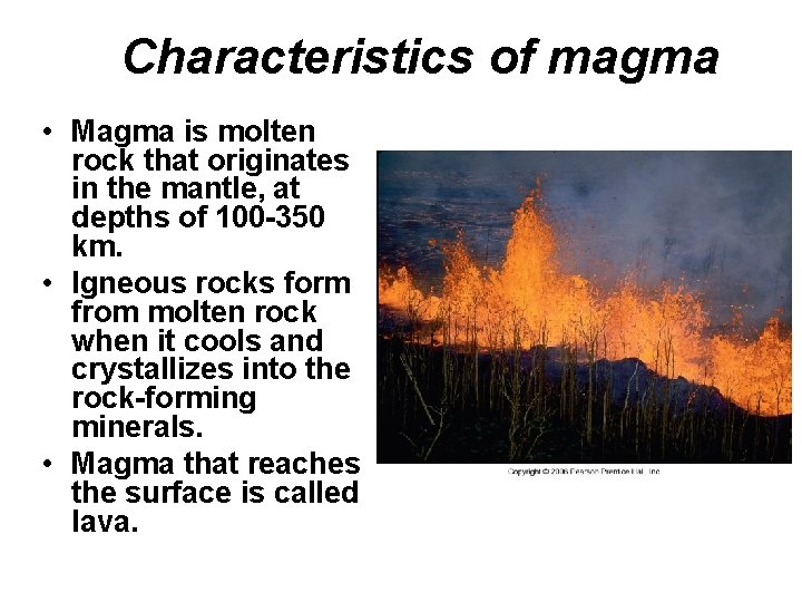 Characteristics of magma • Magma is molten rock that originates in the mantle, at