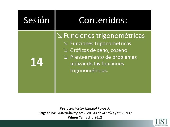Sesión Contenidos: ↘Funciones trigonométricas 14 ↘ Funciones trigonométricas ↘ Gráficas de seno, coseno. ↘