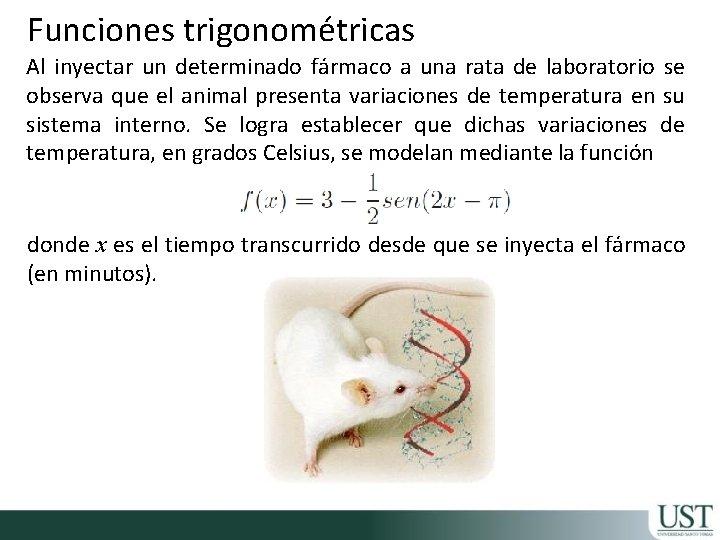 Funciones trigonométricas Al inyectar un determinado fármaco a una rata de laboratorio se observa