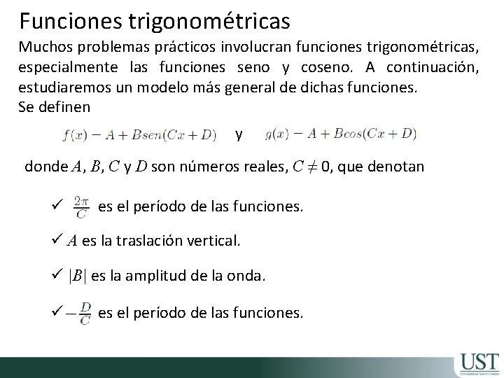 Funciones trigonométricas Muchos problemas prácticos involucran funciones trigonométricas, especialmente las funciones seno y coseno.