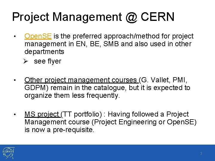 Project Management @ CERN • Open. SE is the preferred approach/method for project management