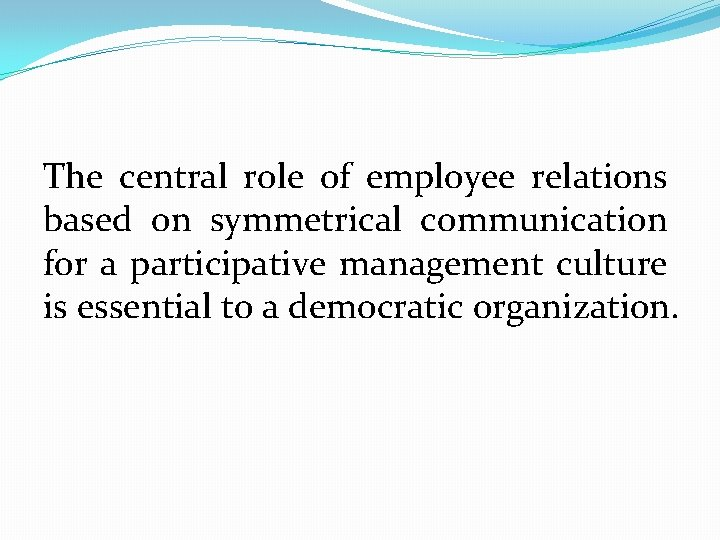The central role of employee relations based on symmetrical communication for a participative management