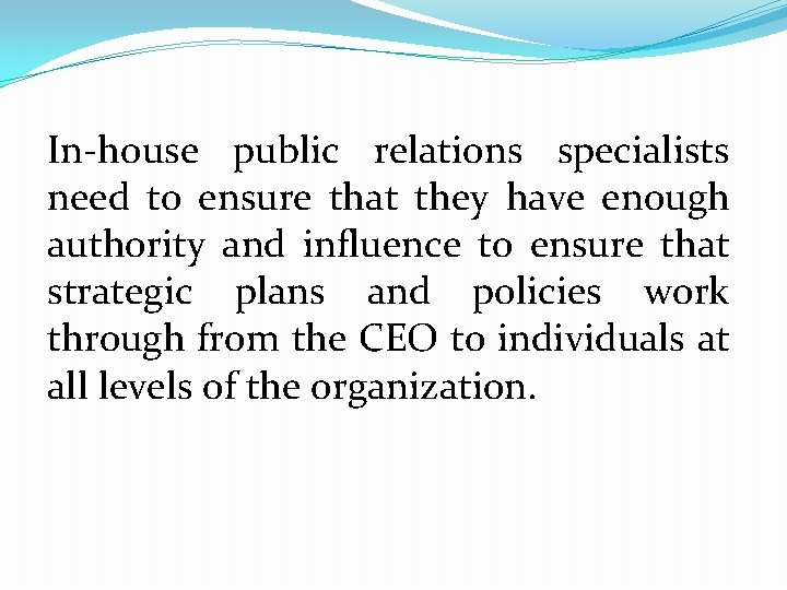 In-house public relations specialists need to ensure that they have enough authority and influence
