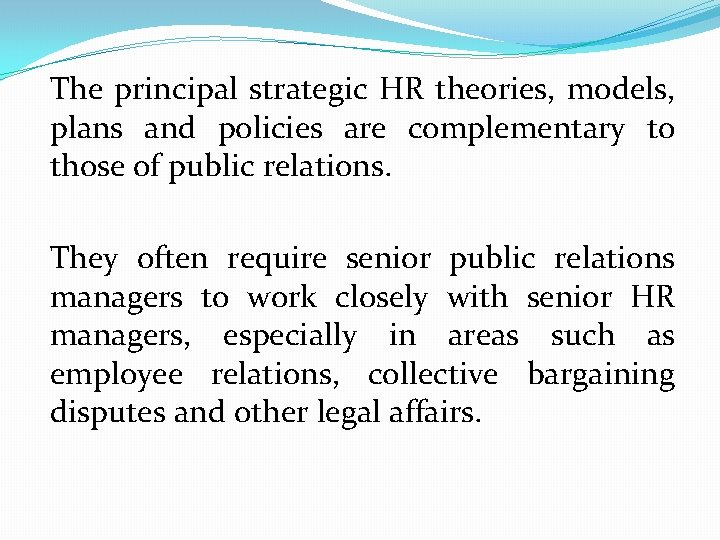The principal strategic HR theories, models, plans and policies are complementary to those of