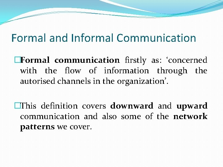 Formal and Informal Communication �Formal communication firstly as: 'concerned with the flow of information