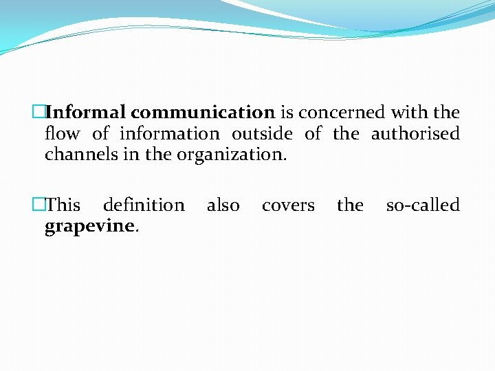 �Informal communication is concerned with the flow of information outside of the authorised channels