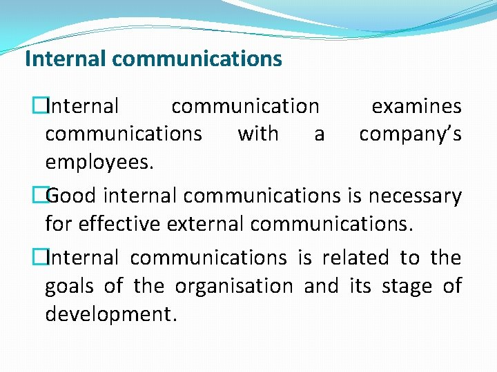 Internal communications �Internal communication examines communications with a company's employees. �Good internal communications is