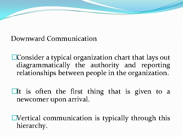 Downward Communication �Consider a typical organization chart that lays out diagrammatically the authority and