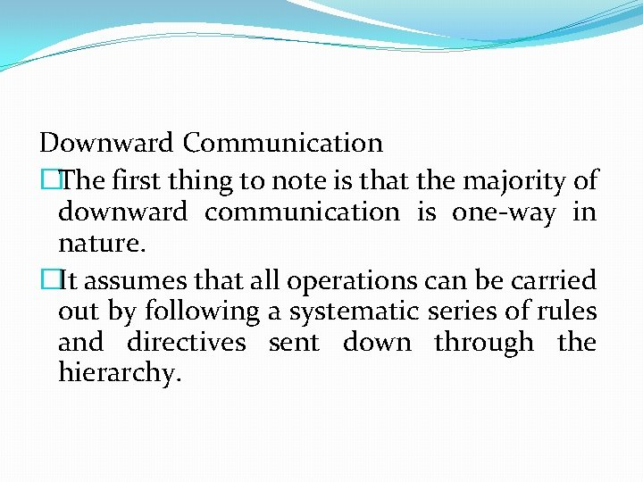 Downward Communication �The first thing to note is that the majority of downward communication