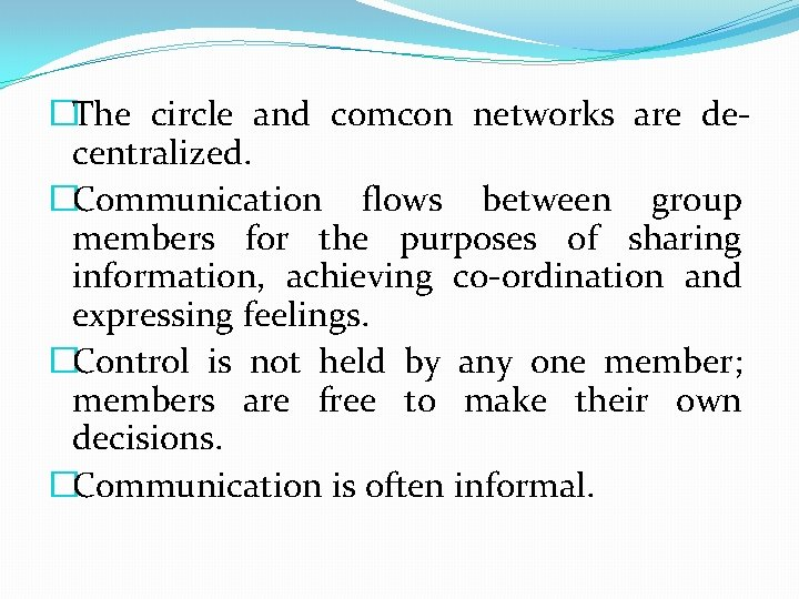 �The circle and comcon networks are decentralized. �Communication flows between group members for the