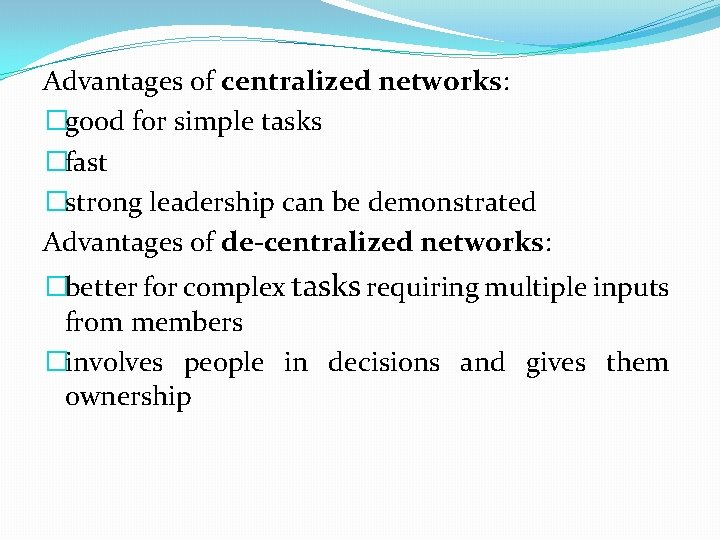 Advantages of centralized networks: �good for simple tasks �fast �strong leadership can be demonstrated