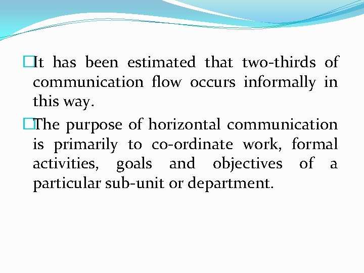 �It has been estimated that two-thirds of communication flow occurs informally in this way.