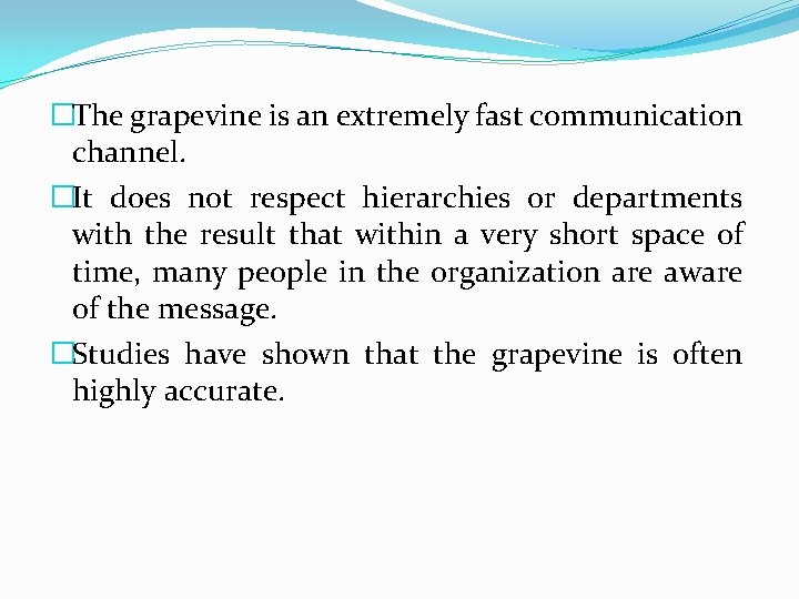 �The grapevine is an extremely fast communication channel. �It does not respect hierarchies or
