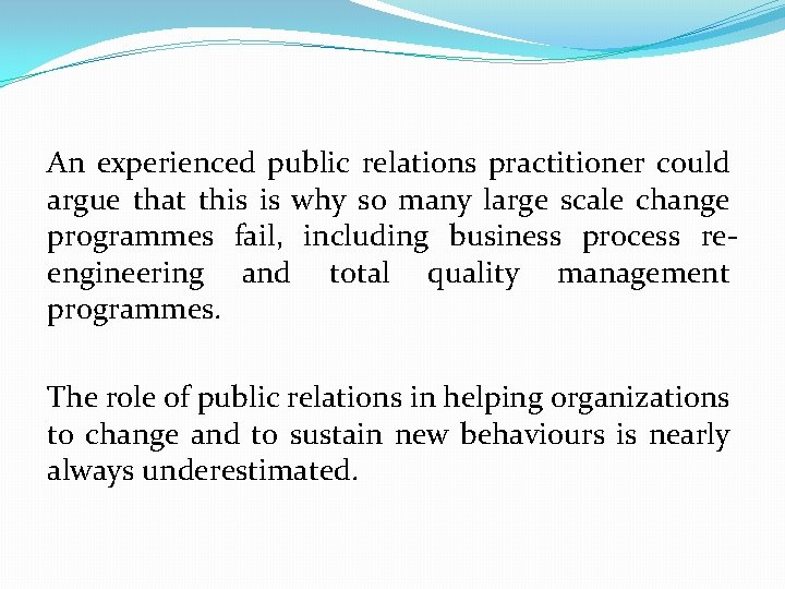 An experienced public relations practitioner could argue that this is why so many large