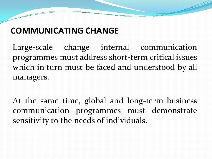 COMMUNICATING CHANGE Large-scale change internal communication programmes must address short-term critical issues which in