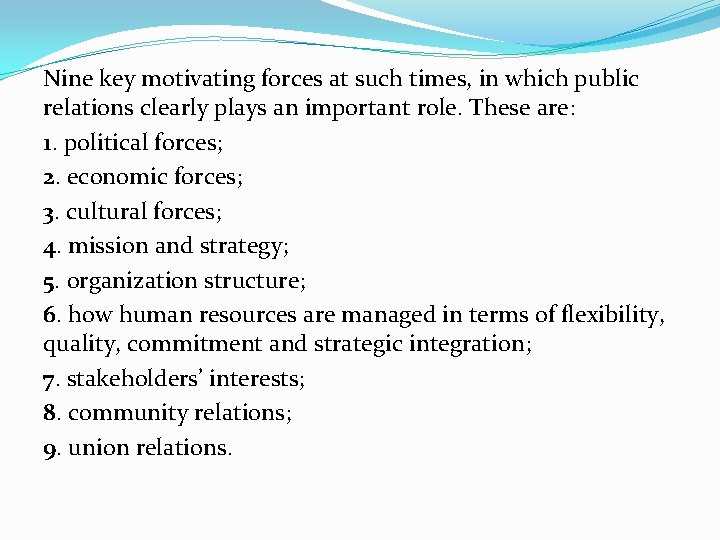 Nine key motivating forces at such times, in which public relations clearly plays an