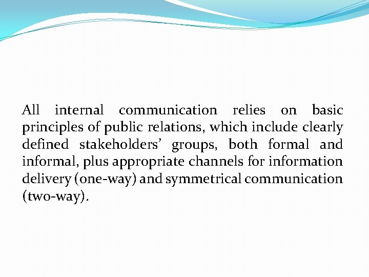 All internal communication relies on basic principles of public relations, which include clearly defined