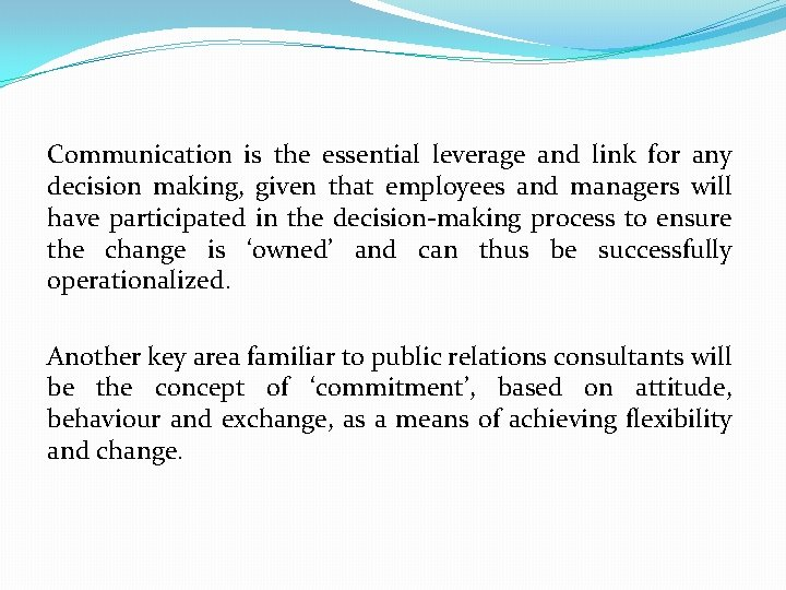 Communication is the essential leverage and link for any decision making, given that employees