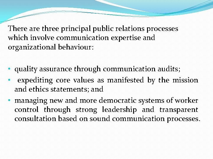 There are three principal public relations processes which involve communication expertise and organizational behaviour: