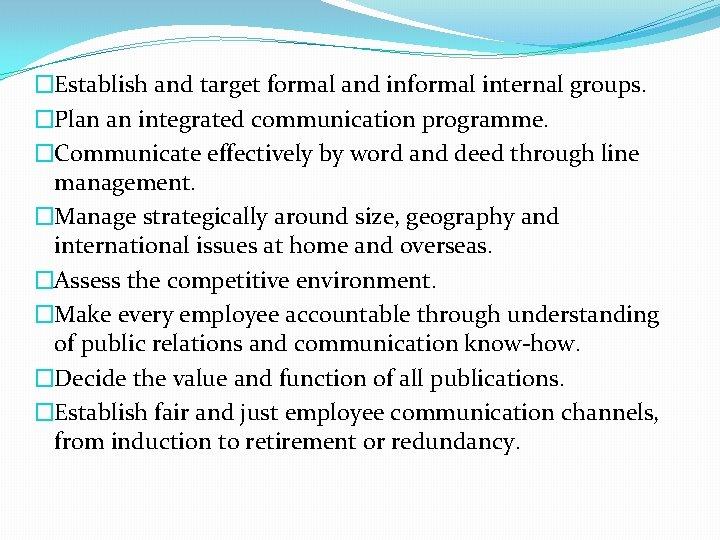 �Establish and target formal and informal internal groups. �Plan an integrated communication programme. �Communicate