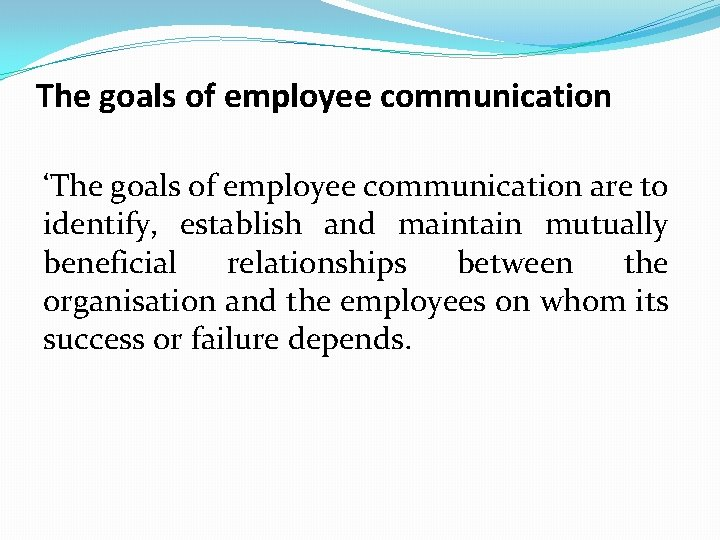 The goals of employee communication 'The goals of employee communication are to identify, establish