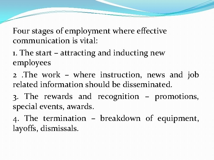 Four stages of employment where effective communication is vital: 1. The start – attracting