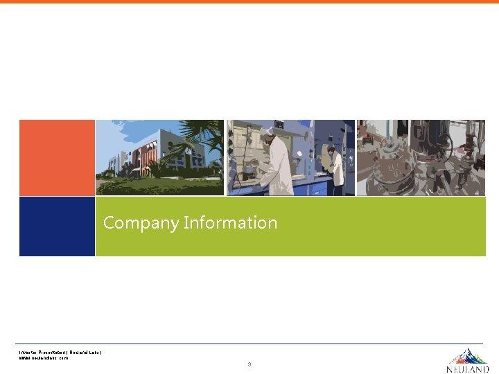 Company Information Investor Presentation   Neuland Labs   www. neulandlabs. com 3