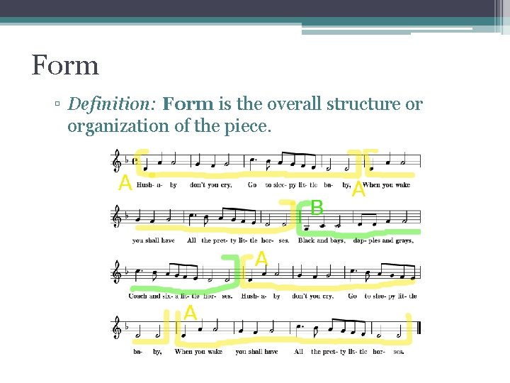 Form ▫ Definition: Form is the overall structure or organization of the piece.