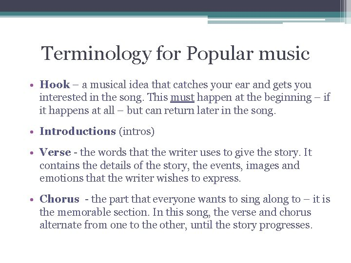 Terminology for Popular music • Hook – a musical idea that catches your ear