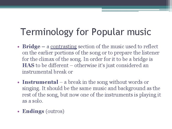 Terminology for Popular music • Bridge – a contrasting section of the music used