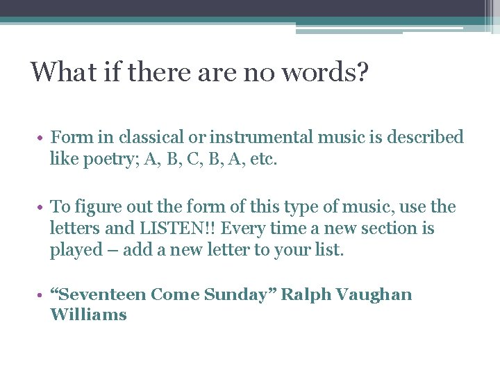 What if there are no words? • Form in classical or instrumental music is