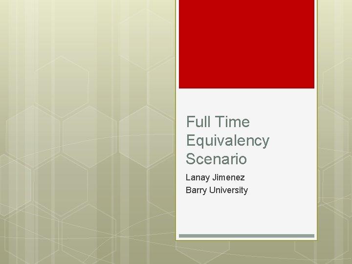 Full Time Equivalency Scenario Lanay Jimenez Barry University