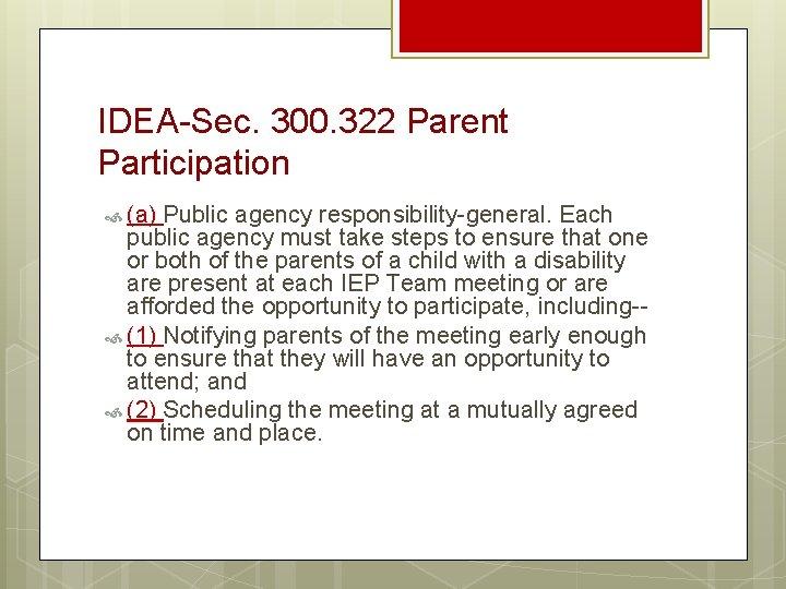 IDEA-Sec. 300. 322 Parent Participation (a) Public agency responsibility-general. Each public agency must take