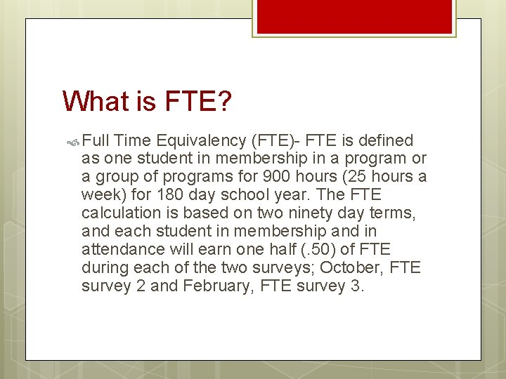 What is FTE? Full Time Equivalency (FTE)- FTE is defined as one student in
