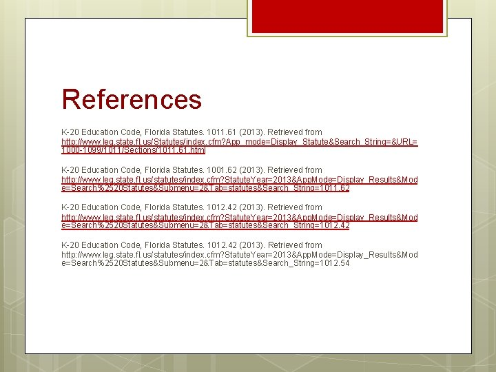 References K-20 Education Code, Florida Statutes. 1011. 61 (2013). Retrieved from http: //www. leg.