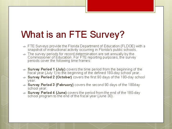 What is an FTE Survey? FTE Surveys provide the Florida Department of Education (FLDOE)