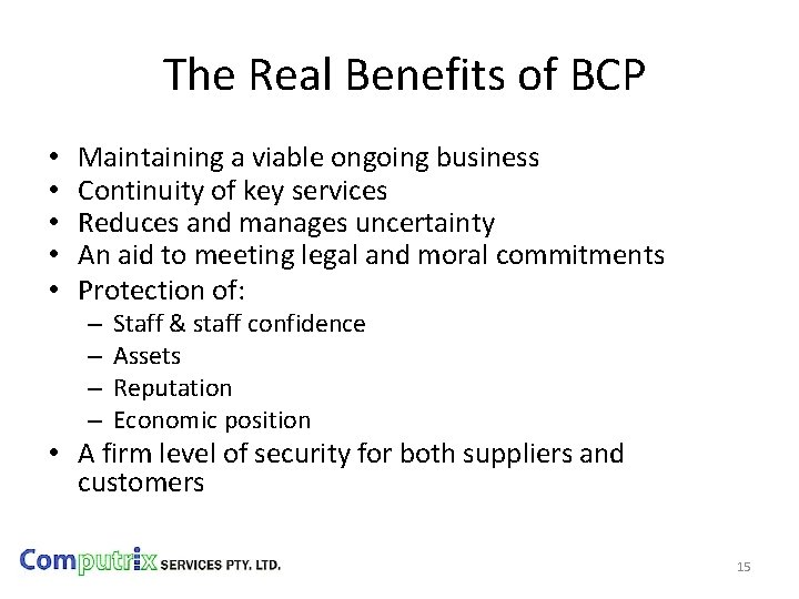 The Real Benefits of BCP • • • Maintaining a viable ongoing business Continuity