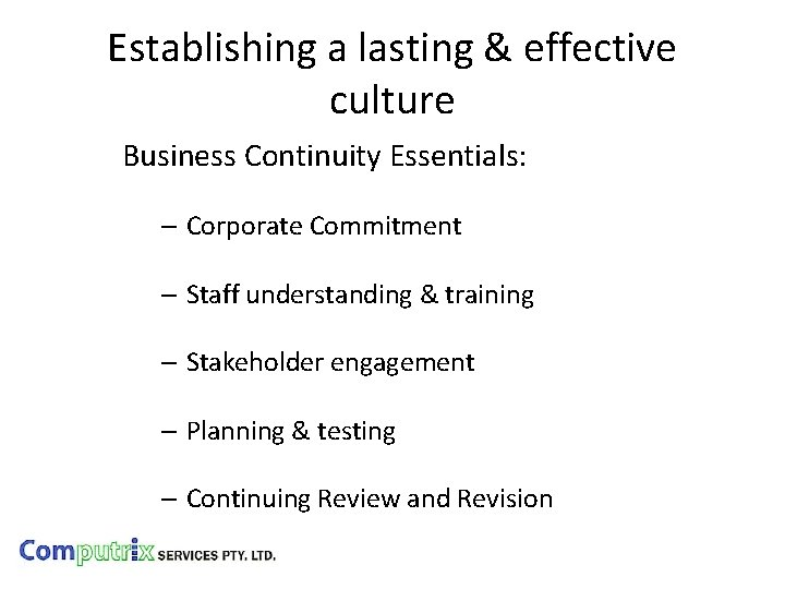 Establishing a lasting & effective culture Business Continuity Essentials: – Corporate Commitment – Staff