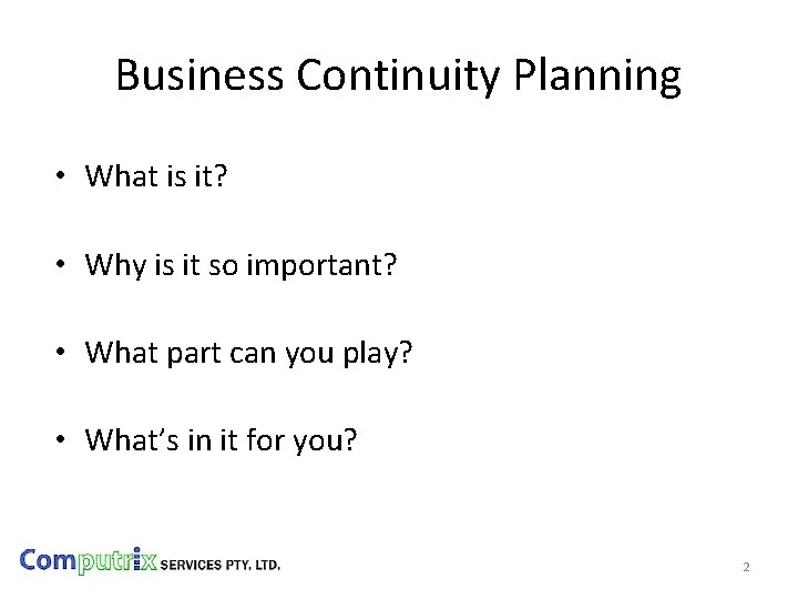 Business Continuity Planning • What is it? • Why is it so important? •