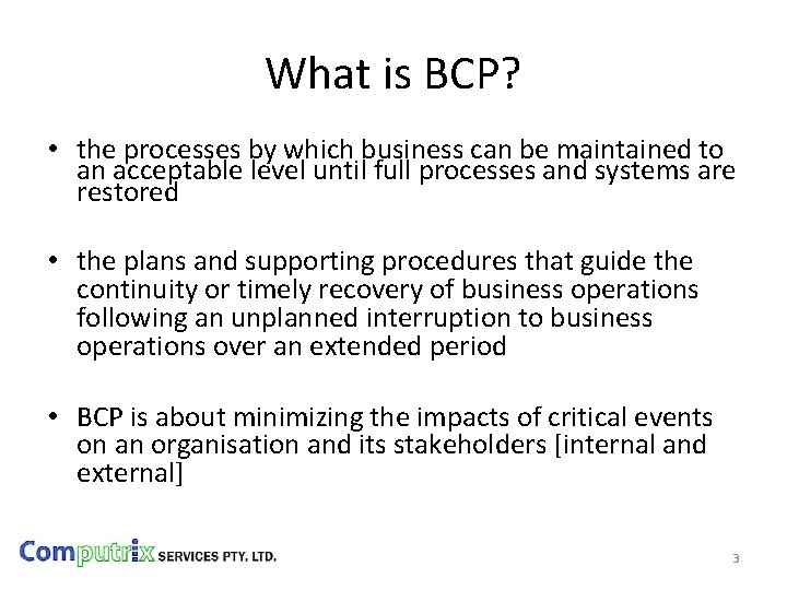 What is BCP? • the processes by which business can be maintained to an