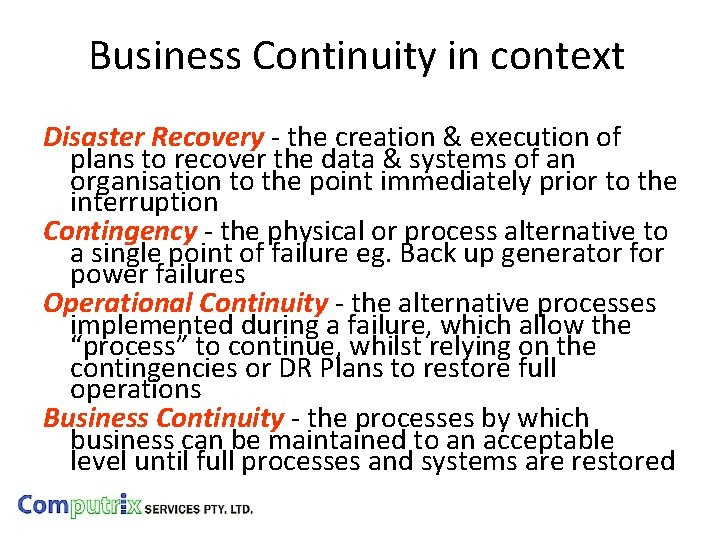 Business Continuity in context Disaster Recovery - the creation & execution of plans to