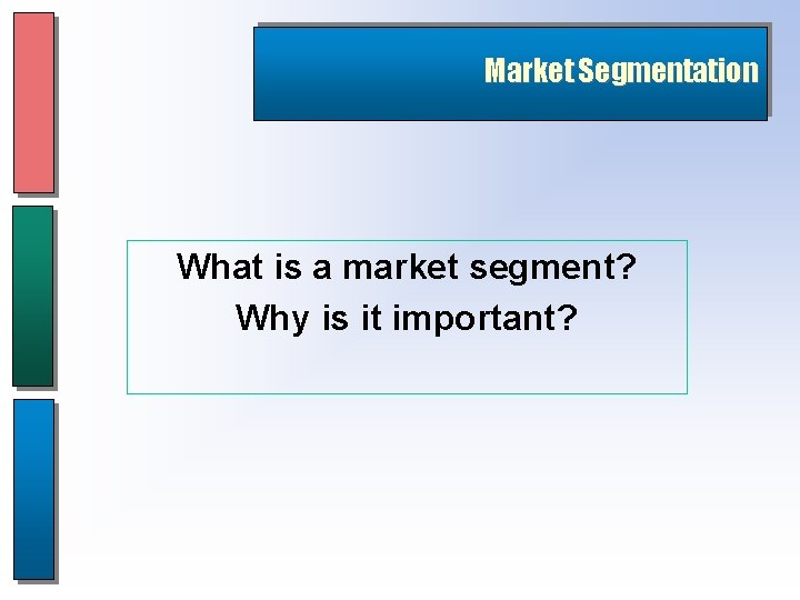 Market Segmentation What is a market segment? Why is it important?